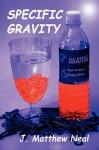 Specific Gravity - J. Matthew Neal