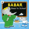 Babar Goes to School - Laurent de Brunhoff, Jean de Brunhoff