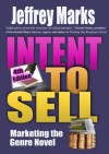 Intent to Sell: Marketing the Genre Novel - Jeffrey Marks