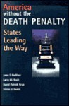 America Without the Death Penalty: States Leading the Way - John F. Galliher