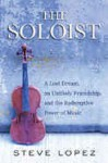 The Soloist: A Lost Dream, and Unlikely Friendship, and the Redemptive Power of Music - Steve Lopez