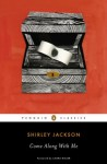 Come Along with Me: Classic Short Stories and an Unfinished Novel (Penguin Classics) - Shirley Jackson, Laura Miller