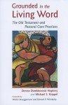 Grounded in the Living Word: The Old Testament and Pastoral Care Practices - Denise Dombkowski Hopkins, Michael S. Koppel, Walter Brueggemann