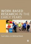 Work-Based Research in the Early Years - Michael Reed, Sue Callan