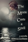 The Moon Casts a Spell: A Novella (The Child of the Erinyes) - Rebecca Lochlann