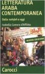 La letteratura araba contemporanea. Dalla Nahdah a oggi - Isabella Camera D'Afflitto