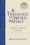 A Theology of Word & Spirit: Authority & Method in Theology (Christian Foundations Christian Foundations) - Donald G. Bloesch