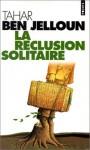 La Réclusion solitaire - Tahar Ben Jelloun