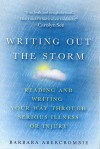 Writing Out the Storm: Reading and Writing Your Way Through Serious Illness or Injury - Barbara Abercrombie