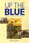 Up The Blue: A Kiwi Private's View Of The Second World War - Roger Smith