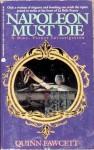 Napoleon Must Die - Quinn Fawcett, Chelsea Quinn Yarbro