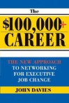$100,000+ Career: The New Approach To Networking For Executive Job Change - John Davies