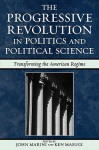 The Progressive Revolution in Politics and Political Science: Transforming the American Regime (Claremont Institute Series on Statesmanship and Political Philosophy) - John Marini
