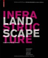 Landscape Infrastructure: Case Studies by SWA - Infrastructure Research Initiative at SW, Gerdo Aquino, Charles Waldheim, Julia Czerniak, Adriaan Geuze, Alexander Robinson, Matthew Skjonsberg