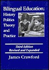 Bilingual Education: History, Politics, Theory, and Practice - James Crawford