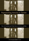 Representing Atrocity in Taiwan: The 2/28 Incident and White Terror in Fiction and Film - Sylvia Li-Chun Lin
