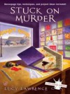 Stuck on Murder - Lucy Lawrence