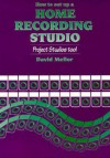 How to Set Up a Home Recording Studio: Project Studios Too - David Mellor