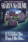 If I'd Killed Him When I Met Him... (Elizabeth MacPherson Mystery, #8) - Sharyn McCrumb