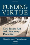 Funding Virtue: Civil Society Aid and Democracy Promotion - Marina Ottaway