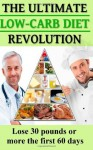 The Ultimate Low-Carb Diet Revolution (Lose 30 Pounds or More the First 60 Days) - Rory Liam Elliott