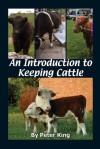 An Introduction to Keeping Cattle - Peter King