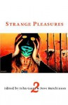 Strange Pleasures 2 - John Grant, Dave Hutchinson, N. Lee Wood, Nick Mamatas, David V. Barrett, Keith Brooke, Lou Anders, Fay Sampson, Sarah Singleton, Jean Marie Ward, Paul Kincaid, Ian Johnson, John Brunner, Vera Nazarian