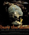 Bury the Dead: Tombs, Corpses, Mummies, Skeletons, & Rituals - Christopher Sloan
