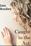 Caught in the Act - Lisa Bradley