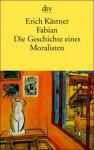 Fabian. Die Geschichte eines Moralisten - Erich Kästner