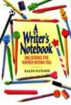 A Writer's Notebook: Unlocking the Writer Within You - Ralph Fletcher