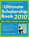 The Ultimate Scholarship Book 2010: Billions of Dollars in Scholarships, Grants and Prizes - Gen Tanabe, Kelly Tanabe