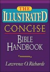 The Illustrated Concise Bible Handbook - Lawrence O. Richards