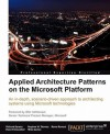 Applied Architecture Patterns on the Microsoft Platform - Richard Seroter, Ewan Fairweather, Rama Ramani, Mike Sexton, Stephen W. Thomas