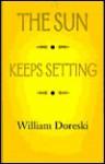 The Sun Keeps Setting - William Doreski