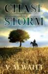 Chase the Storm - V.M Waitt