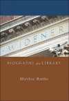 Widener: Biography of a Library - Matthew Battles
