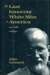 The Last Innocent White Man in America: And Other Writings - John D. Leonard
