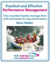 Practical and Effective Performance Management - How Excellent Leaders Manage and Improve Their Staff, Employees and Teams by Evaluation, Appraisal and Leadership for Top Performance - Steve Walker, Margaret Greenhall