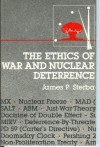 Ethics of War and Nuclear Deterrence - James P. Sterba