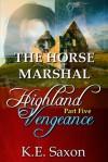THE HORSE MARSHAL (Highland Vengeance, #5) - K.E. Saxon