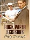 Rock Paper Scissors - Bobby Michaels, April Martinez