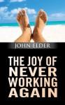The Joy Of Never Working Again - John Elder