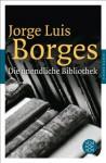 Die unendliche Bibliothek: Erzählungen, Essays, Gedichte - Jorge Luis Borges