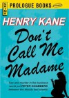 Don't Call Me Madame - Henry Kane
