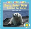 Baby Polar Bear Learns to Swim (Board Book) - Laura Gates Galvin