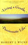 Living a Gentle, Passionate Life - Robert J. Wicks