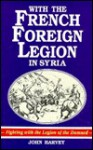 With the French Foreign Legion in Syria - John Harvey, Martin Windrow