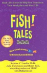 Fish Tales: Real-Life Stories to Help You Transform Your Workplace and Your Life - Harry Paul