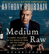 Medium Raw: A Bloody Valentine to the World of Food and the People Who Cook (Audio) - Anthony Bourdain